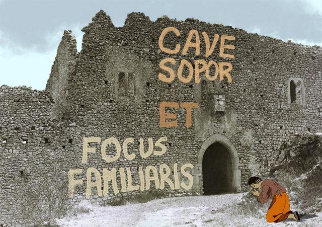cave sopor et focus familiaris
